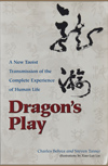 Dragon's Play: A New Taoist Transmission of the Complete Experience of Human Life
