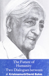 The Future of Humanity: Two Dialogues between J. Krishnamurti, David Bohm