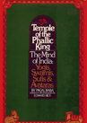 Temple of the Phallic King: The Mind of India: Yogis, Swamis, Sufis & Avataras