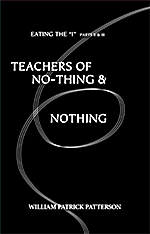 William Patrick Patterson's 'Teachers of No-Thing & Nothing: Eating the
